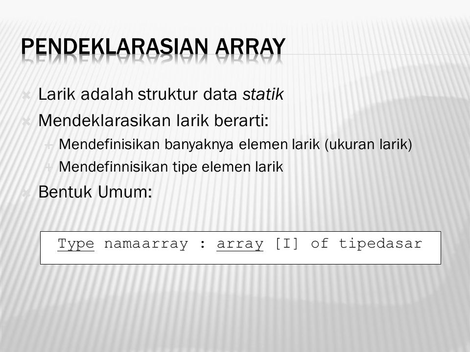 Type namaarray : array [I] of tipedasar